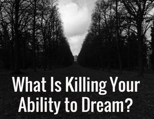 What is killing your ability to dream?
