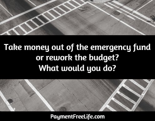 Take money out of the emergency fund or rework the budget? What would you do?